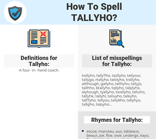 Tallyho, spellcheck Tallyho, how to spell Tallyho, how do you spell Tallyho, correct spelling for Tallyho