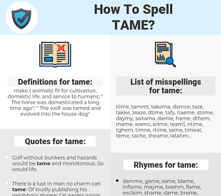 tame, spellcheck tame, how to spell tame, how do you spell tame, correct spelling for tame