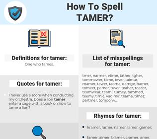 tamer, spellcheck tamer, how to spell tamer, how do you spell tamer, correct spelling for tamer