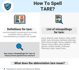 tare, spellcheck tare, how to spell tare, how do you spell tare, correct spelling for tare