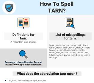 tarn, spellcheck tarn, how to spell tarn, how do you spell tarn, correct spelling for tarn