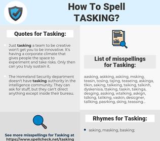 Tasking, spellcheck Tasking, how to spell Tasking, how do you spell Tasking, correct spelling for Tasking
