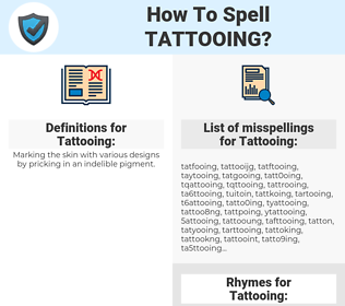 Tattooing, spellcheck Tattooing, how to spell Tattooing, how do you spell Tattooing, correct spelling for Tattooing