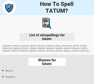 tatum, spellcheck tatum, how to spell tatum, how do you spell tatum, correct spelling for tatum