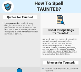 Taunted, spellcheck Taunted, how to spell Taunted, how do you spell Taunted, correct spelling for Taunted