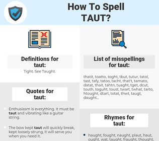 taut, spellcheck taut, how to spell taut, how do you spell taut, correct spelling for taut