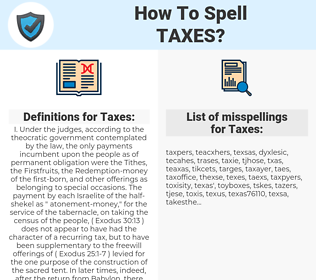 Taxes, spellcheck Taxes, how to spell Taxes, how do you spell Taxes, correct spelling for Taxes
