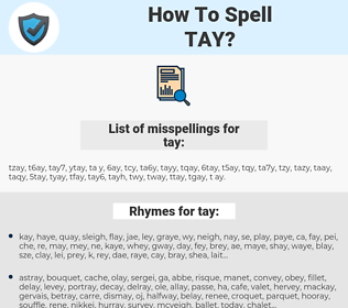 tay, spellcheck tay, how to spell tay, how do you spell tay, correct spelling for tay