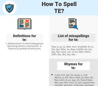 te, spellcheck te, how to spell te, how do you spell te, correct spelling for te