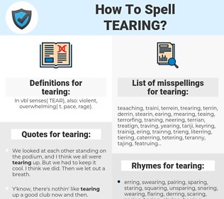 tearing, spellcheck tearing, how to spell tearing, how do you spell tearing, correct spelling for tearing