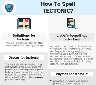tectonic, spellcheck tectonic, how to spell tectonic, how do you spell tectonic, correct spelling for tectonic