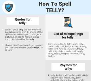 telly, spellcheck telly, how to spell telly, how do you spell telly, correct spelling for telly