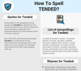Tended, spellcheck Tended, how to spell Tended, how do you spell Tended, correct spelling for Tended