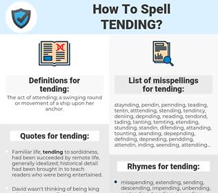 tending, spellcheck tending, how to spell tending, how do you spell tending, correct spelling for tending