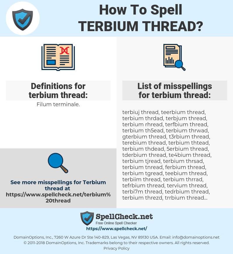 terbium thread, spellcheck terbium thread, how to spell terbium thread, how do you spell terbium thread, correct spelling for terbium thread
