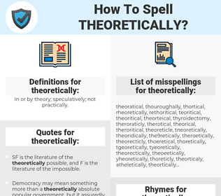 theoretically, spellcheck theoretically, how to spell theoretically, how do you spell theoretically, correct spelling for theoretically