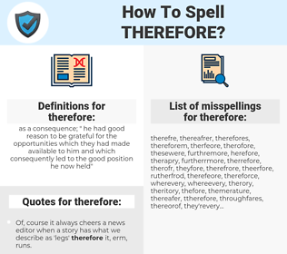 therefore, spellcheck therefore, how to spell therefore, how do you spell therefore, correct spelling for therefore