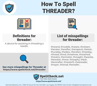 threader, spellcheck threader, how to spell threader, how do you spell threader, correct spelling for threader