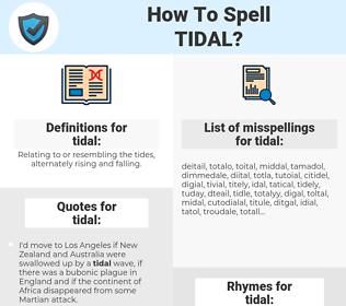 tidal, spellcheck tidal, how to spell tidal, how do you spell tidal, correct spelling for tidal