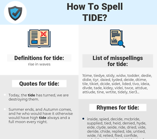 tide, spellcheck tide, how to spell tide, how do you spell tide, correct spelling for tide