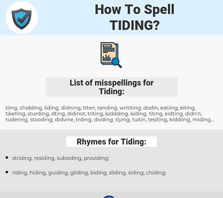 Tiding, spellcheck Tiding, how to spell Tiding, how do you spell Tiding, correct spelling for Tiding