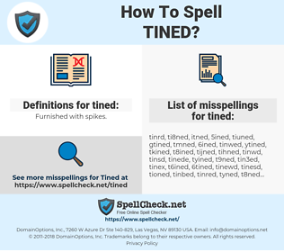 tined, spellcheck tined, how to spell tined, how do you spell tined, correct spelling for tined
