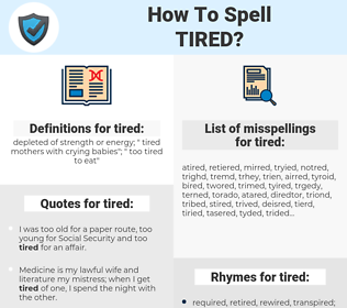 tired, spellcheck tired, how to spell tired, how do you spell tired, correct spelling for tired