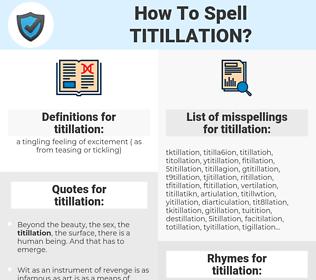 titillation, spellcheck titillation, how to spell titillation, how do you spell titillation, correct spelling for titillation