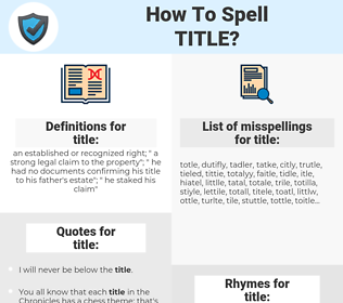 title, spellcheck title, how to spell title, how do you spell title, correct spelling for title