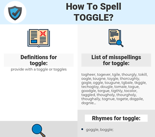 toggle, spellcheck toggle, how to spell toggle, how do you spell toggle, correct spelling for toggle