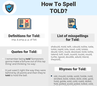 Told, spellcheck Told, how to spell Told, how do you spell Told, correct spelling for Told