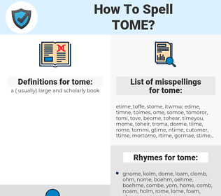 tome, spellcheck tome, how to spell tome, how do you spell tome, correct spelling for tome