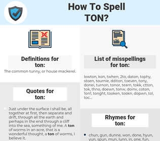 ton, spellcheck ton, how to spell ton, how do you spell ton, correct spelling for ton