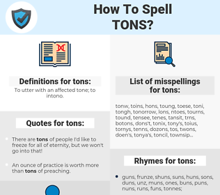 tons, spellcheck tons, how to spell tons, how do you spell tons, correct spelling for tons