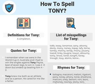 Tony, spellcheck Tony, how to spell Tony, how do you spell Tony, correct spelling for Tony