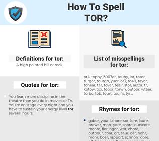 tor, spellcheck tor, how to spell tor, how do you spell tor, correct spelling for tor