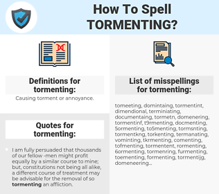 tormenting, spellcheck tormenting, how to spell tormenting, how do you spell tormenting, correct spelling for tormenting