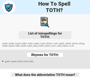TOTH, spellcheck TOTH, how to spell TOTH, how do you spell TOTH, correct spelling for TOTH
