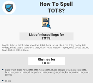 TOTS, spellcheck TOTS, how to spell TOTS, how do you spell TOTS, correct spelling for TOTS
