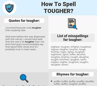 tougher, spellcheck tougher, how to spell tougher, how do you spell tougher, correct spelling for tougher