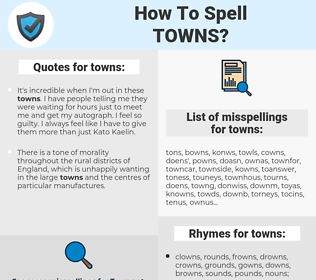towns, spellcheck towns, how to spell towns, how do you spell towns, correct spelling for towns