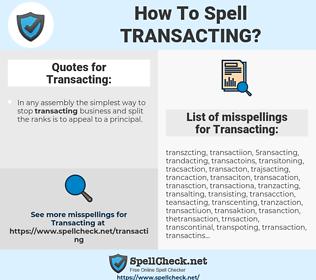 Transacting, spellcheck Transacting, how to spell Transacting, how do you spell Transacting, correct spelling for Transacting