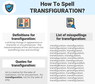 transfiguration, spellcheck transfiguration, how to spell transfiguration, how do you spell transfiguration, correct spelling for transfiguration