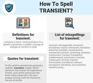 transient, spellcheck transient, how to spell transient, how do you spell transient, correct spelling for transient