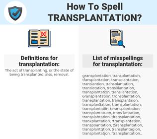 transplantation, spellcheck transplantation, how to spell transplantation, how do you spell transplantation, correct spelling for transplantation