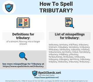 tributary, spellcheck tributary, how to spell tributary, how do you spell tributary, correct spelling for tributary