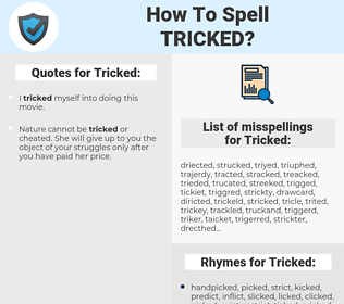 Tricked, spellcheck Tricked, how to spell Tricked, how do you spell Tricked, correct spelling for Tricked