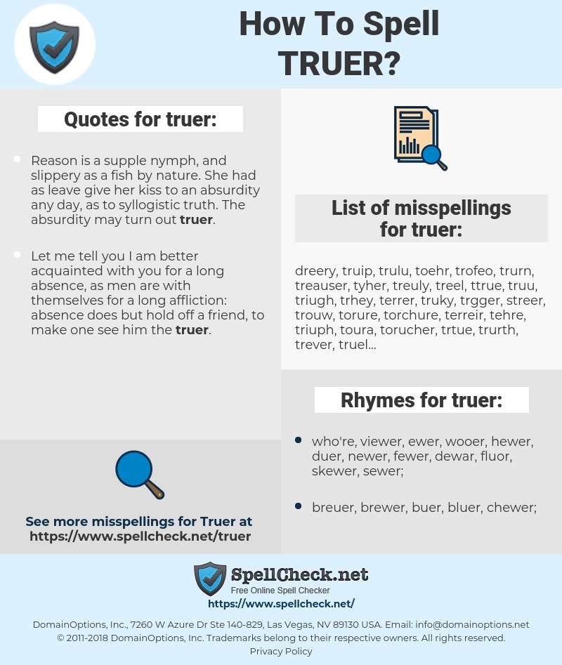 truer, spellcheck truer, how to spell truer, how do you spell truer, correct spelling for truer
