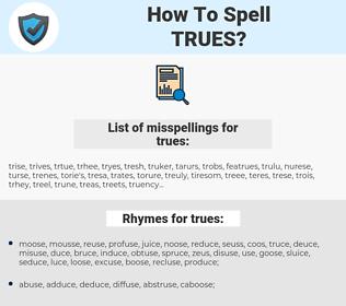 trues, spellcheck trues, how to spell trues, how do you spell trues, correct spelling for trues