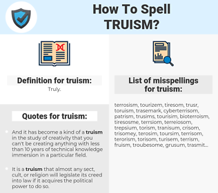 truism, spellcheck truism, how to spell truism, how do you spell truism, correct spelling for truism
